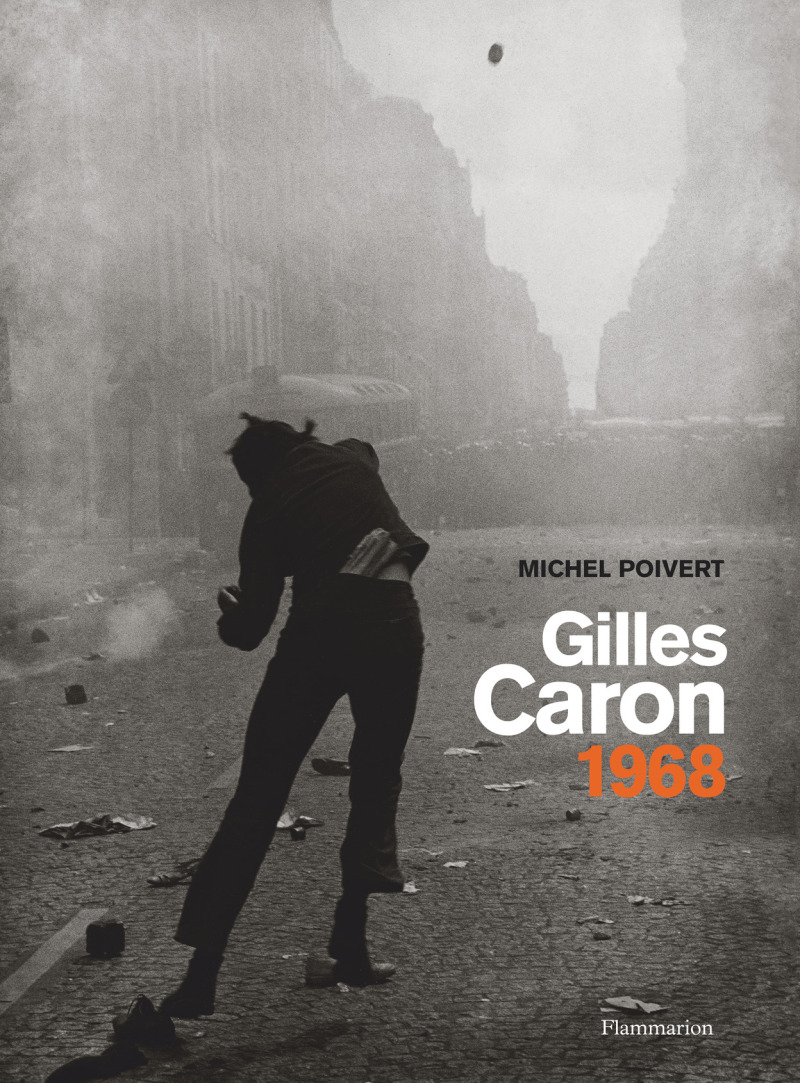 Michel Poivert, Gilles Caron 1968, Flammarion