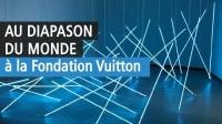Au diapason du monde, Fondation Louis Vuitton