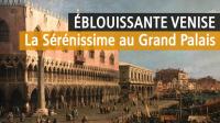 Eblouissante Venise, Grand Palais