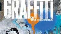 Graffiti, 50 ans d'interactions urbaines l'art se livre